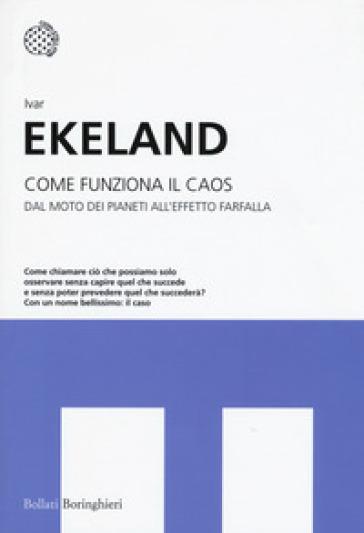 Come funziona il caos. Dal moto dei pianeti all'effetto farfalla - Ivar Ekeland | Thecosgala.com