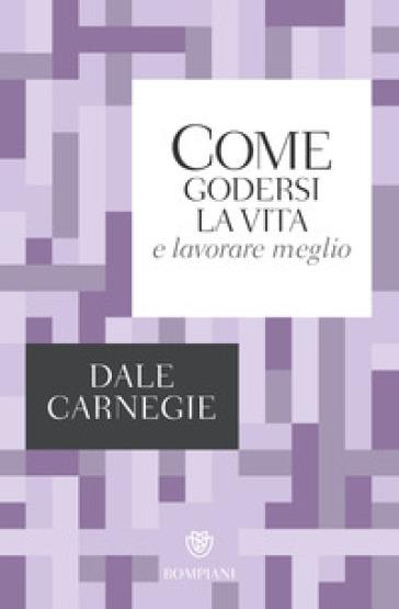 Come godersi la vita e lavorare meglio - Dale Carnegie | Thecosgala.com