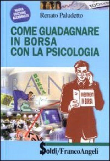 Come guadagnare in borsa con la psicologia - Renato Paludetto | Ericsfund.org