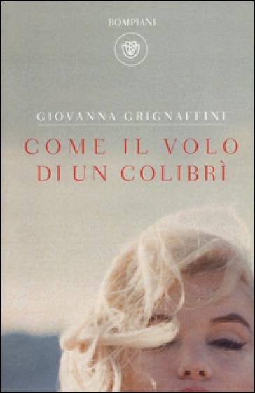 Come il volo di un colibrì - Giovanna Grignaffini |