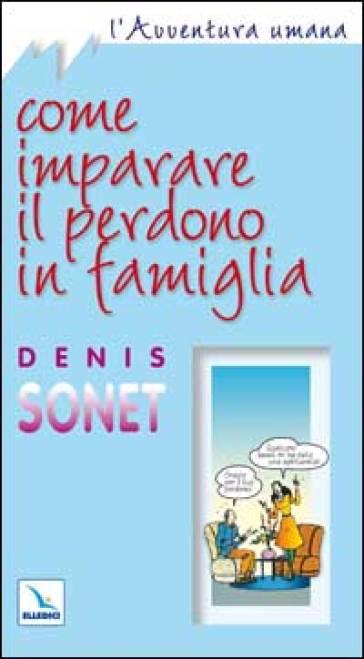 Come imparare il perdono in famiglia - Denis Sonet | Rochesterscifianimecon.com