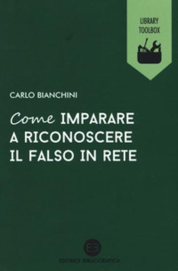 Come imparare a riconoscere il falso in rete - Carlo Bianchini pdf epub
