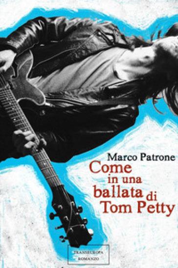 Come in una ballata di Tom Petty - Marco Patrone pdf epub