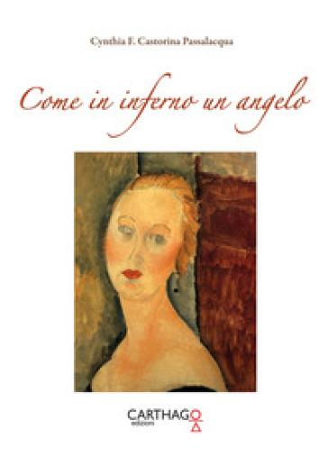 Come in inferno un angelo - Cynthia F. Castorina Passalacqua |