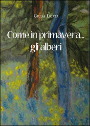 Come in primavera... gli alberi - Giulia Licata |