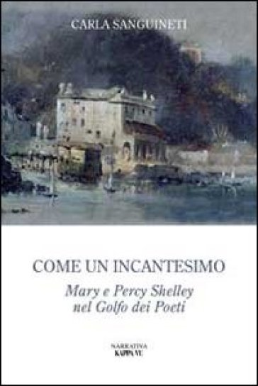 Come un incantesimo. Mary e Percy Shelley nel golfo dei poeti