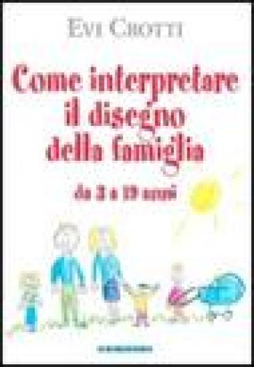 Come interpretare il disegno della famiglia da 3 a 19 anni - Evi Crotti | Ericsfund.org