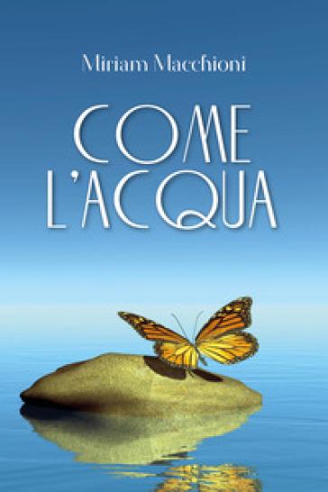 Come l'acqua - Miriam Macchioni | Jonathanterrington.com
