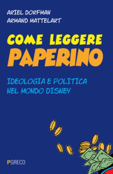 Come leggere Paperino. Ideologia e politica nel mondo di Disney - Ariel Dorfman |