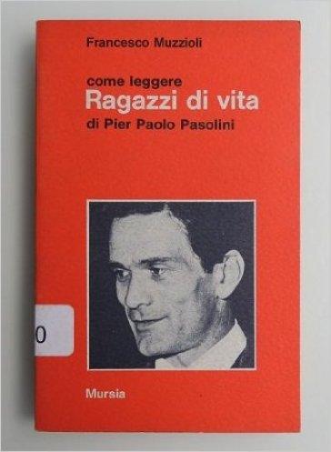 Come leggere «Ragazzi di vita» di Pier Paolo Pasolini - Francesco Muzzioli   Kritjur.org