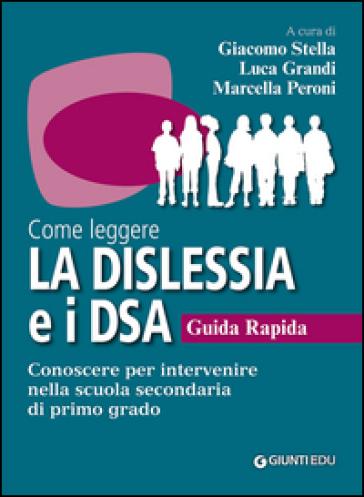 Come leggere la dislessia e i DSA. Guida rapida. Conoscere per intervenire nella scuola secondaria di primo grado - G. Stella |