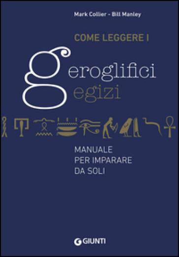 Come leggere i geroglifici egizi. Manuale per imparare da soli - Mark Collier |