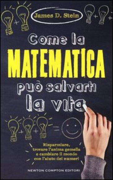 Come la matematica può salvarti la vita - James D. Stein |