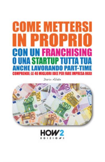 Come mettersi in proprio con un franchising o una startup tutta tua, anche lavorando part-time - Dario Abate |
