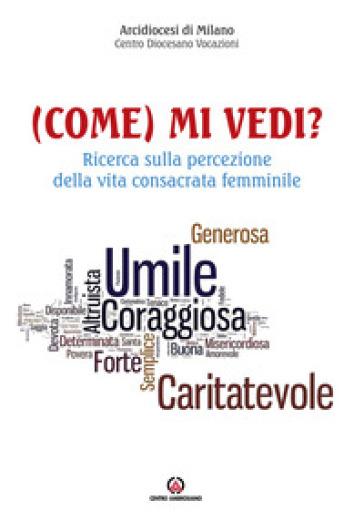 (Come) mi vedi? Ricerca sulla percezione della vita consacrata femminile - Arcidiocesi di Milano |