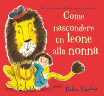Come nascondere un leone alla nonna - Helen Stephens |
