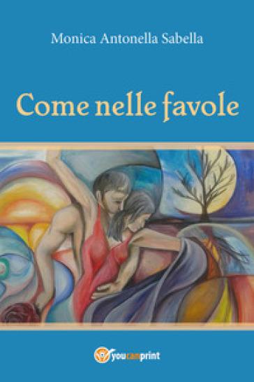 Come nelle favole - Monica Antonella Sabella | Rochesterscifianimecon.com