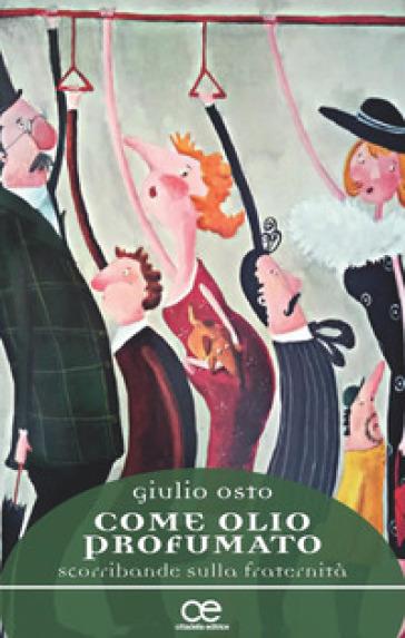 Come olio profumato. Scorribande sulla fraternità - Giulio Osto | Kritjur.org