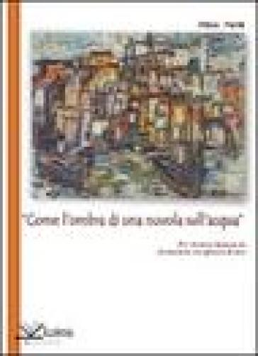 «Come l'ombra di una nuvola sull'acqua» per Antonio Spagnuolo frantumato e affranto di luce - Plinio Perilli |
