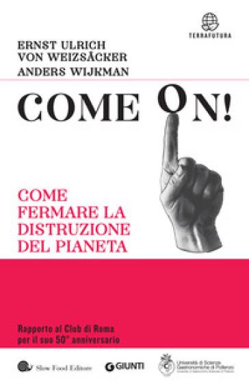 Come on! Come fermare la distruzione del pianeta - Ernst Ulrich Von Weizsacher | Thecosgala.com