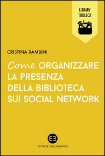 Come organizzare la presenza della biblioteca sui social network - Cristina Bambini |