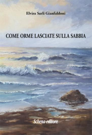 Come orme lasciate sulla sabbia - Elvira Sarli Gianfaldoni |