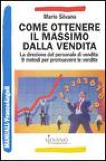 Come ottenere il massimo dalla vendita. La direzione del personale di vendita: 9 metodi per promuovere le vendite - Mario Silvano | Thecosgala.com