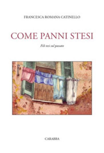 Come panni stesi. Fili tesi sul passato - Francesca Romana Catinello | Kritjur.org
