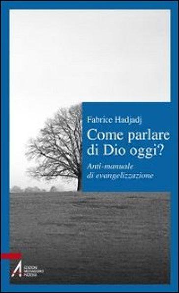 Come parlare di Dio oggi? Anti-manuale di evangelizzazione - Fabrice Hadjadj | Thecosgala.com