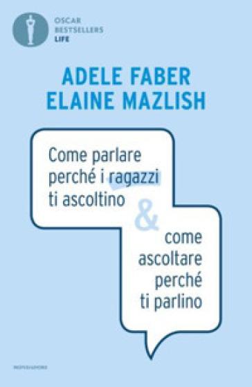 Come parlare perché i ragazzi ti ascoltino & come ascoltare perché ti parlino - Adele Faber pdf epub
