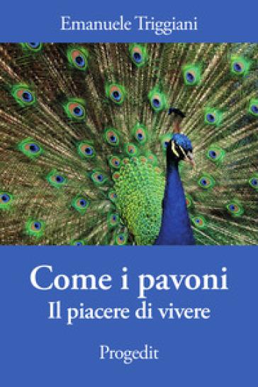 Come i pavoni. Il piacere di vivere - Emanuele Triggiani | Kritjur.org