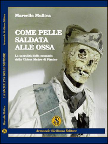 Come pelle saldata alle ossa. La sacralità delle mummie della chiesa madre di Piraino - Marcello Mollica |