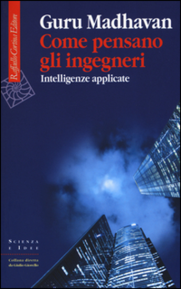 Come pensano gli ingegneri. Intelligenze applicate - Guru Madhavan | Thecosgala.com