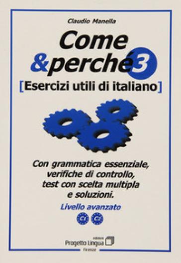 Come e perché. Esercizi utili di italiano. 3.Livello avanzato C1-C2 - Claudio Manella   Rochesterscifianimecon.com