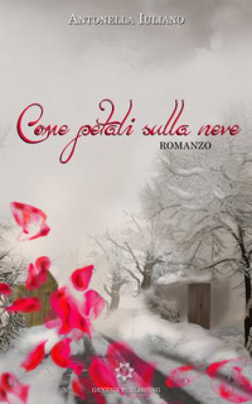 Come petali sulla neve - Antonella Iuliano | Jonathanterrington.com
