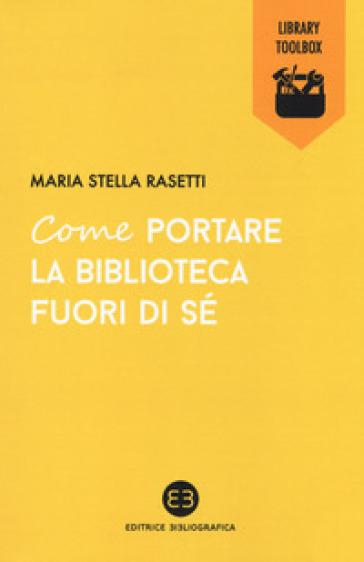 Come portare la biblioteca fuori di sé - Maria Stella Rasetti |