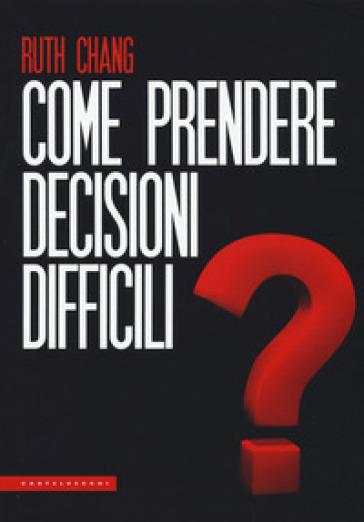 Come prendere decisioni difficili - Ruth Chang pdf epub