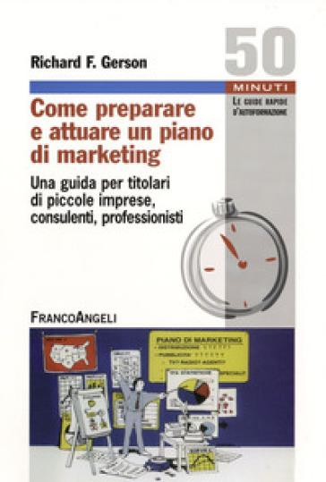 Come preparare e attuare un piano di marketing. Una guida per titolari di piccole imprese, consulenti, professionisti - Richard T. Gerson pdf epub