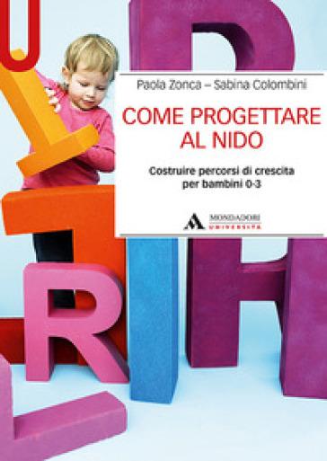 Come progettare al nido. Costruire percorsi di crescita per bambini 0-3 - Paola Zonca pdf epub