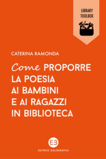 Come proporre la poesia ai bambini e ai ragazzi in biblioteca - Caterina Ramonda | Thecosgala.com