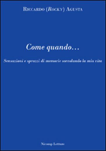 Come quando... Sensazioni e sprazzi di memorie sorvolando la mia vita - Riccardo Agusta | Ericsfund.org