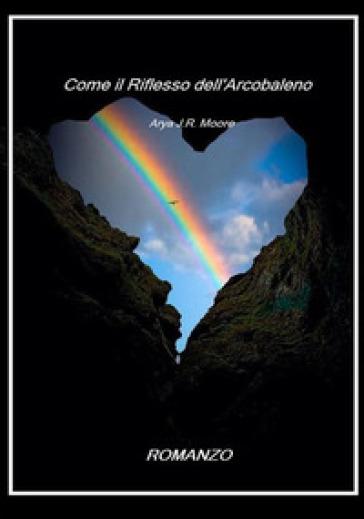 Come il riflesso dell'arcobaleno - Sara Di Cara | Rochesterscifianimecon.com