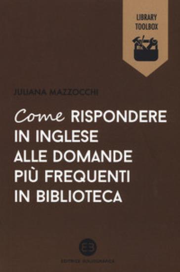 Come rispondere in inglese alle domande più frequenti in biblioteca - Juliana Mazzocchi |