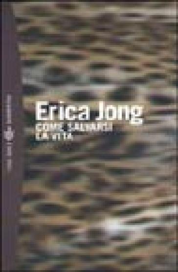 Come salvarsi la vita - Erica Jong |
