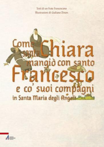 Come santa Chiara mangiò con santo Francesco e co' suoi compagni in Santa Maria degli Angeli - G. Dinon |