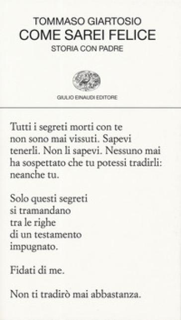 Come sarei felice. Storia con padre - Tommaso Giartosio |