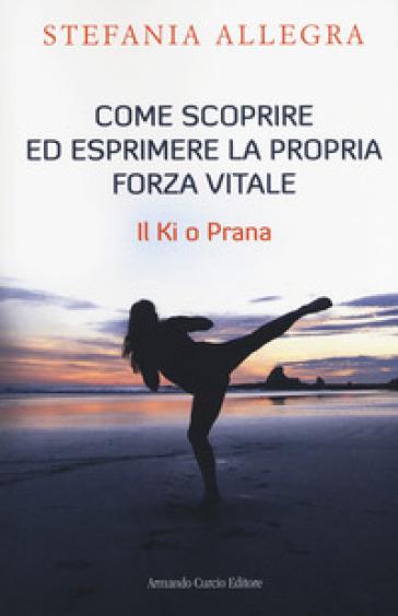 Come scoprire ed esprimere la propria forza vitale. Il Ki o Prana - Stefania Allegra   Jonathanterrington.com