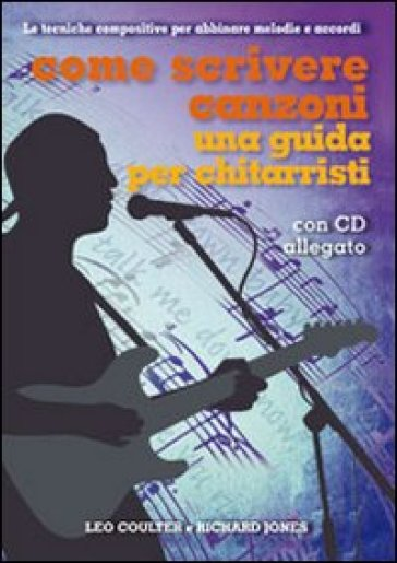 Come scrivere canzoni. Una guida per chitarristi. Con CD Audio - Richard Jones  