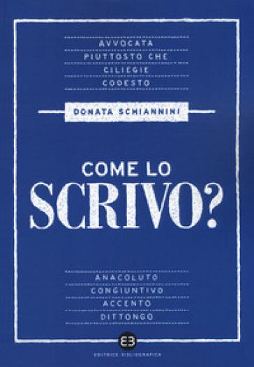 Come lo scrivo? Guida pratica a una lingua che cambia - Donata Schiannini |