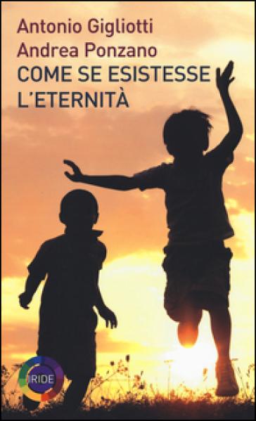 Come se esistesse l'eternità - Antonio Gigliotti |